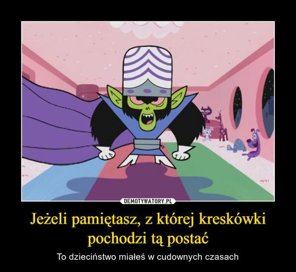 Jeżeli pamiętasz, z której kreskówki pochodzi tą postać – To dzieciństwo miałeś w cudownych czasach