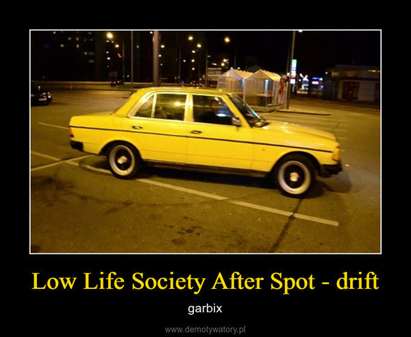 Low Life Society After Spot - drift – garbix