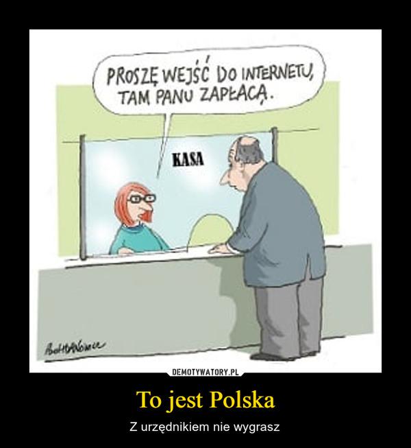 To jest Polska – Z urzędnikiem nie wygrasz