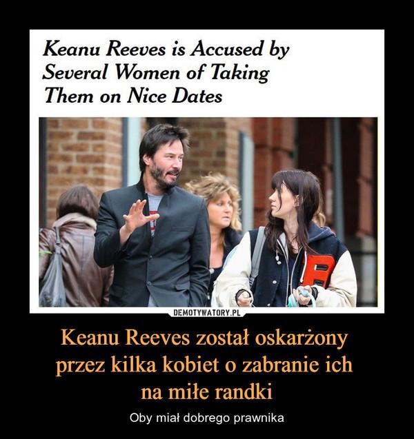 Keanu Reeves został oskarżony przez kilka kobiet o zabranie ich na miłe randki – Oby miał dobrego prawnika Keanu Reeves is Accused by Several Women of Taking Them on Nice Dates