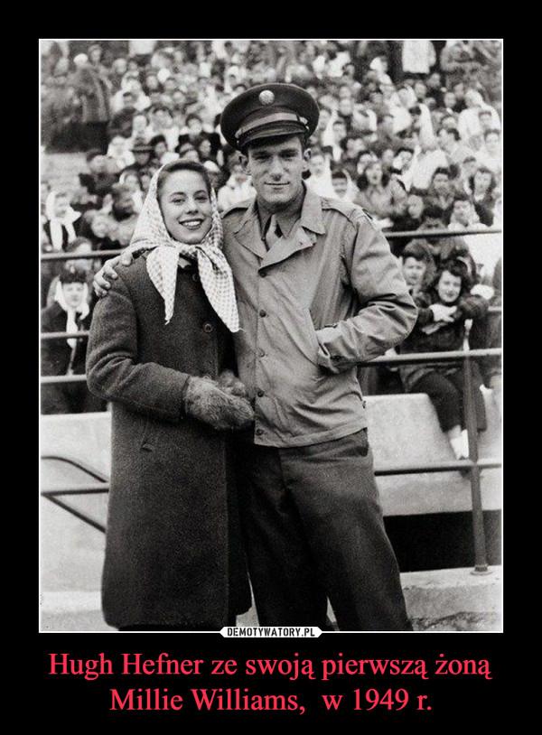 Hugh Hefner ze swoją pierwszą żoną Millie Williams,  w 1949 r. –