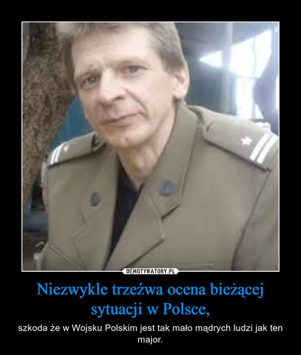 Niezwykle trzeźwa ocena bieżącej sytuacji w Polsce, – szkoda że w Wojsku Polskim jest tak mało mądrych ludzi jak ten major.