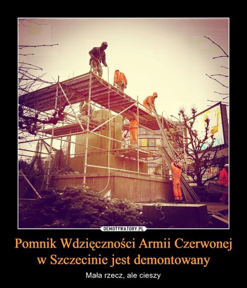 Pomnik Wdzięczności Armii Czerwonej w Szczecinie jest demontowany