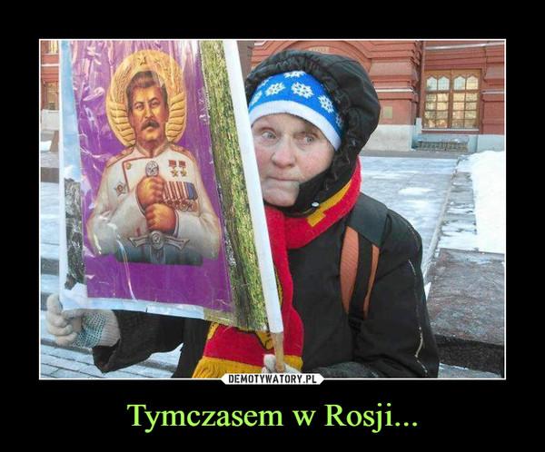 Tymczasem w Rosji... –