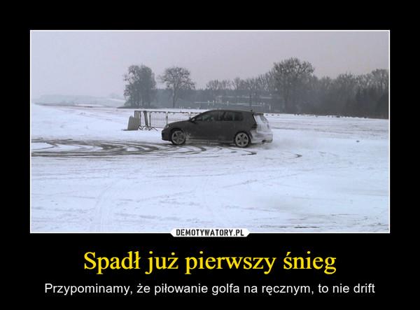 Spadł już pierwszy śnieg – Przypominamy, że piłowanie golfa na ręcznym, to nie drift