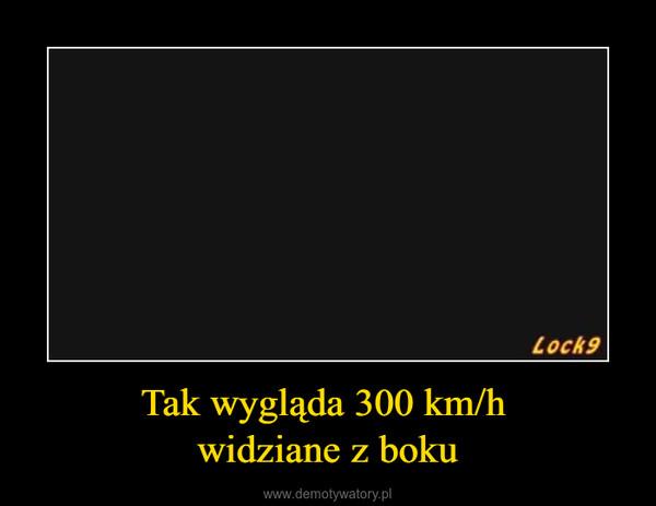 Tak wygląda 300 km/h widziane z boku –