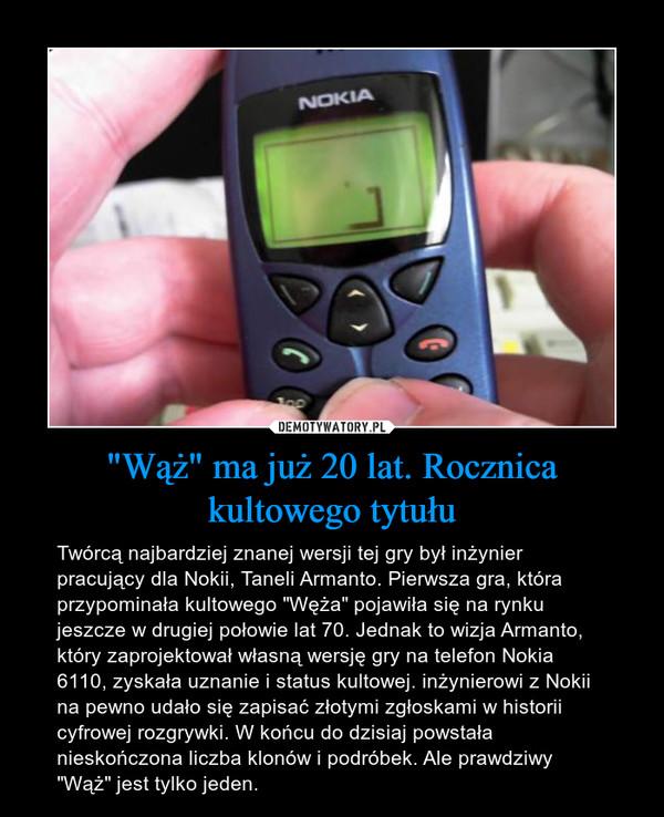 """""""Wąż"""" ma już 20 lat. Rocznica kultowego tytułu – Twórcą najbardziej znanej wersji tej gry był inżynier pracujący dla Nokii, Taneli Armanto. Pierwsza gra, która przypominała kultowego """"Węża"""" pojawiła się na rynku jeszcze w drugiej połowie lat 70. Jednak to wizja Armanto, który zaprojektował własną wersję gry na telefon Nokia 6110, zyskała uznanie i status kultowej. inżynierowi z Nokii na pewno udało się zapisać złotymi zgłoskami w historii cyfrowej rozgrywki. W końcu do dzisiaj powstała nieskończona liczba klonów i podróbek. Ale prawdziwy """"Wąż"""" jest tylko jeden."""