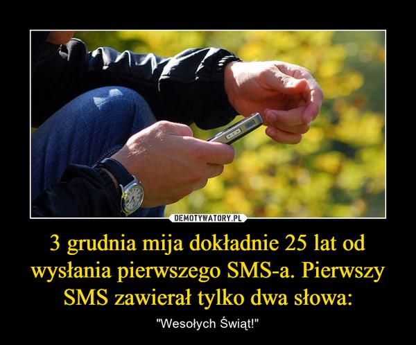 """3 grudnia mija dokładnie 25 lat od wysłania pierwszego SMS-a. Pierwszy SMS zawierał tylko dwa słowa: – """"Wesołych Świąt!"""""""