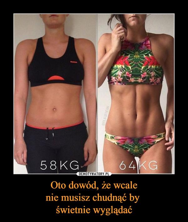 Oto dowód, że wcalenie musisz chudnąć by świetnie wyglądać –