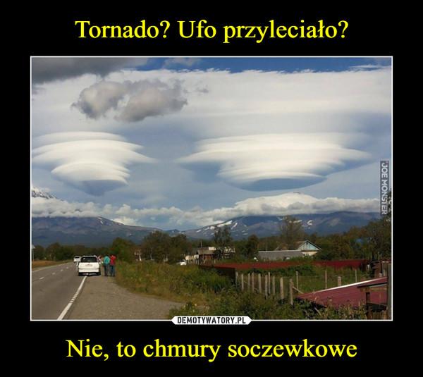 Nie, to chmury soczewkowe –