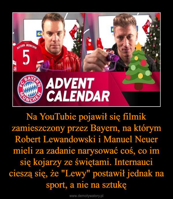 """Na YouTubie pojawił się filmik zamieszczony przez Bayern, na którym Robert Lewandowski i Manuel Neuer mieli za zadanie narysować coś, co im się kojarzy ze świętami. Internauci cieszą się, że """"Lewy"""" postawił jednak na sport, a nie na sztukę –"""