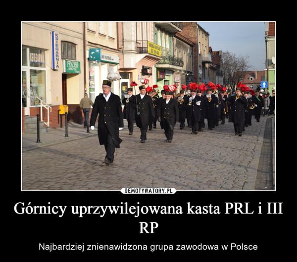 Górnicy uprzywilejowana kasta PRL i III RP – Najbardziej znienawidzona grupa zawodowa w Polsce