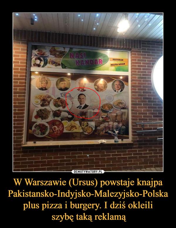 W Warszawie (Ursus) powstaje knajpa Pakistansko-Indyjsko-Malezyjsko-Polska plus pizza i burgery. I dziś okleili szybę taką reklamą –