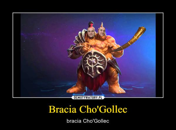 Bracia Cho'Gollec – bracia Cho'Gollec