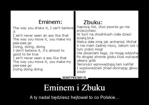 Eminem i Zbuku – A ty nadal będziesz hejtował to co Polskie...