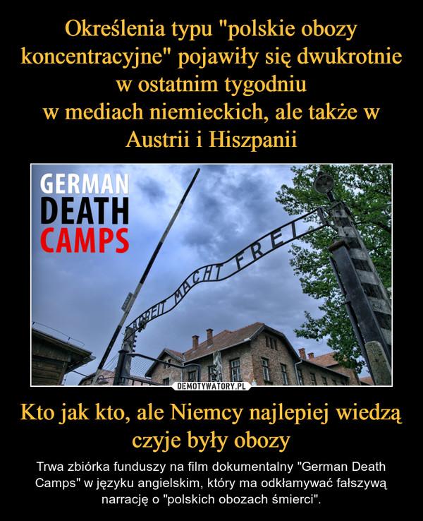 """Kto jak kto, ale Niemcy najlepiej wiedzą czyje były obozy – Trwa zbiórka funduszy na film dokumentalny """"German Death Camps"""" w języku angielskim, który ma odkłamywać fałszywą narrację o """"polskich obozach śmierci""""."""