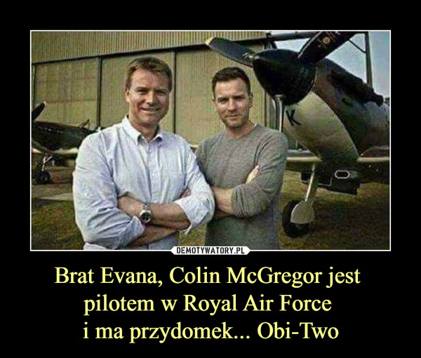 Brat Evana, Colin McGregor jest pilotem w Royal Air Force i ma przydomek... Obi-Two –