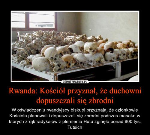 Rwanda: Kościół przyznał, że duchowni dopuszczali się zbrodni