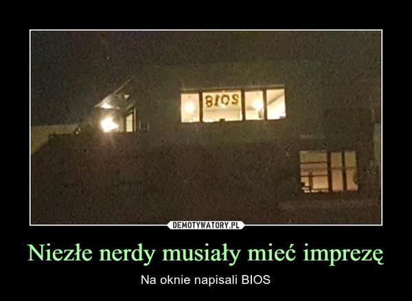 Niezłe nerdy musiały mieć imprezę – Na oknie napisali BIOS