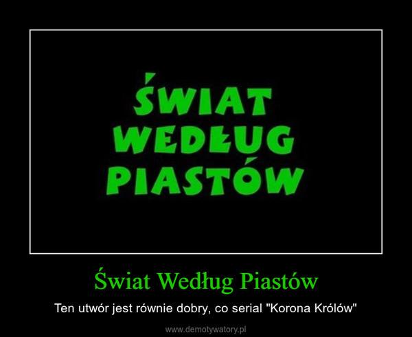 """Świat Według Piastów – Ten utwór jest równie dobry, co serial """"Korona Królów"""""""