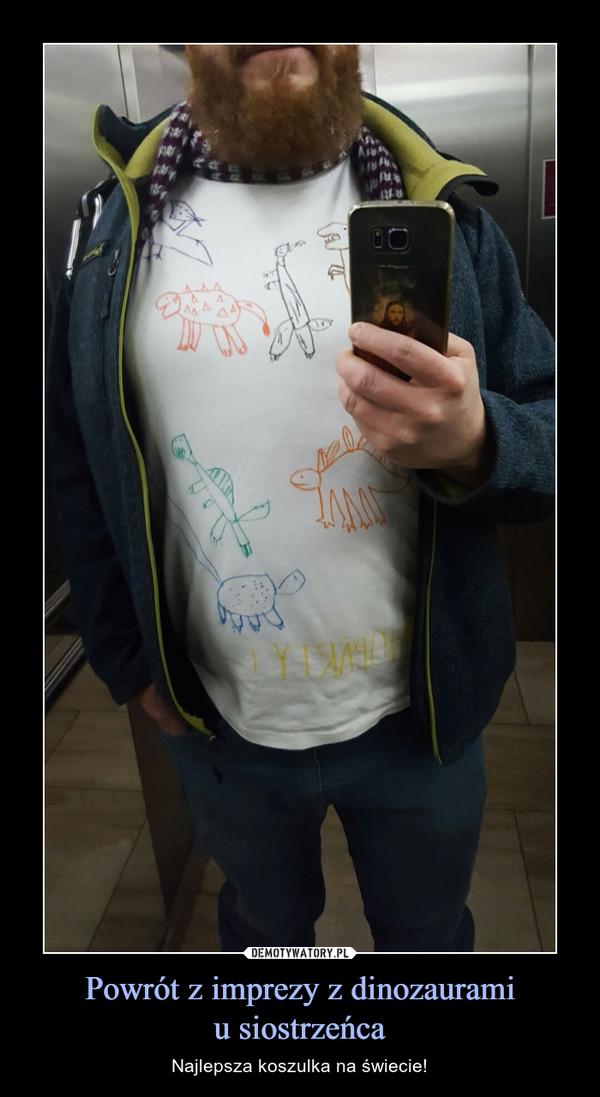 Powrót z imprezy z dinozauramiu siostrzeńca – Najlepsza koszulka na świecie!