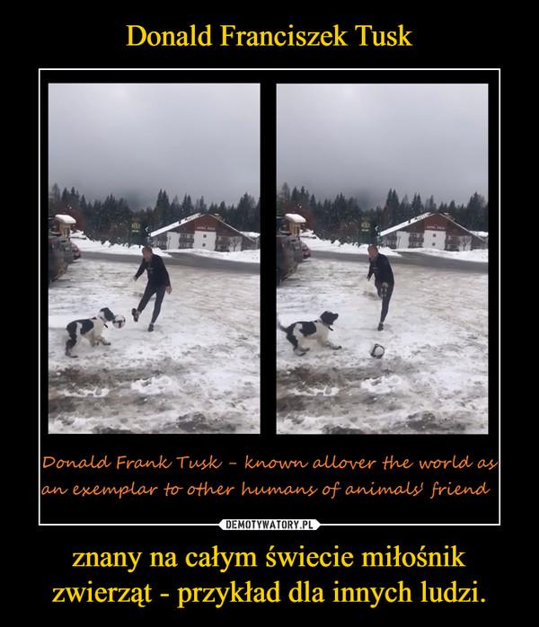 znany na całym świecie miłośnik zwierząt - przykład dla innych ludzi. –