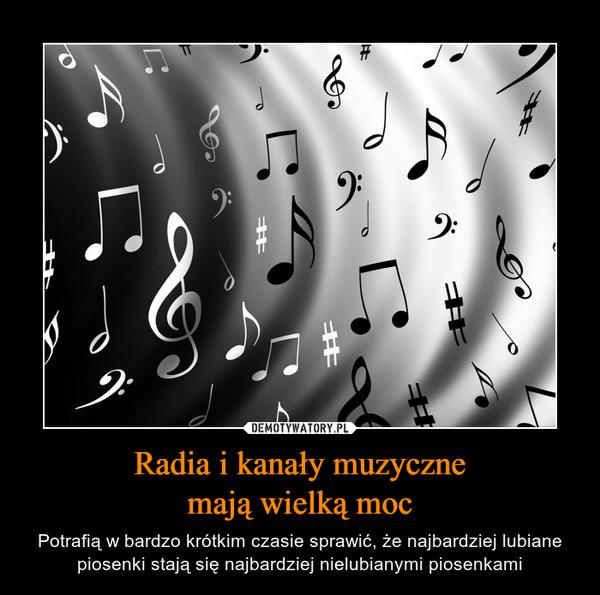 Radia i kanały muzycznemają wielką moc – Potrafią w bardzo krótkim czasie sprawić, że najbardziej lubiane piosenki stają się najbardziej nielubianymi piosenkami