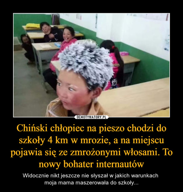 Chiński chłopiec na pieszo chodzi do szkoły 4 km w mrozie, a na miejscu pojawia się ze zmrożonymi włosami. To nowy bohater internautów – Widocznie nikt jeszcze nie słyszał w jakich warunkach moja mama maszerowała do szkoły...