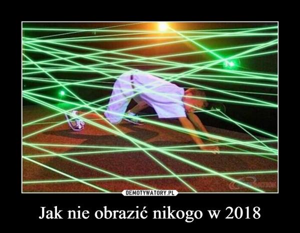 Jak nie obrazić nikogo w 2018 –