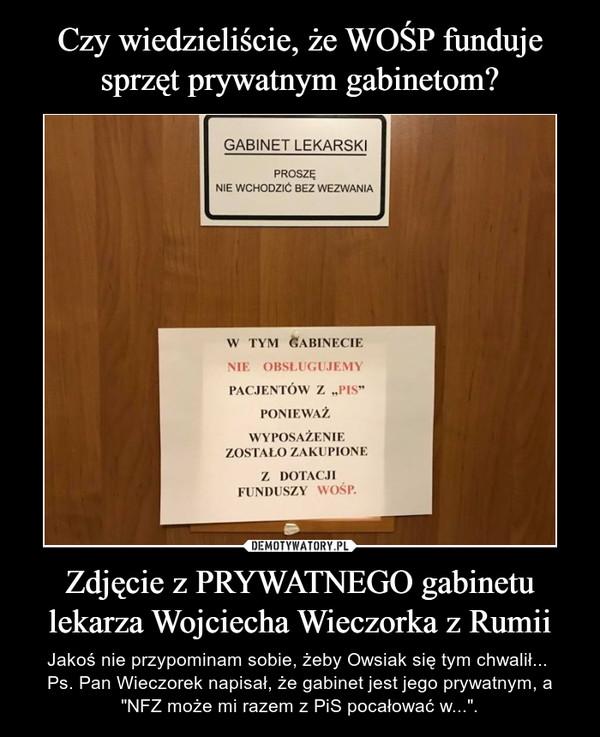 """Zdjęcie z PRYWATNEGO gabinetu lekarza Wojciecha Wieczorka z Rumii – Jakoś nie przypominam sobie, żeby Owsiak się tym chwalił... Ps. Pan Wieczorek napisał, że gabinet jest jego prywatnym, a """"NFZ może mi razem z PiS pocałować w...""""."""