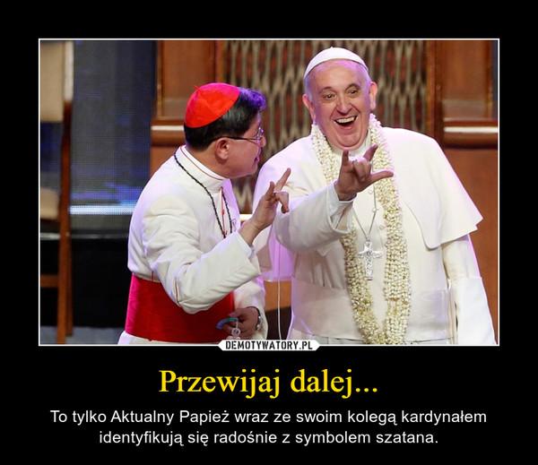 Przewijaj dalej... – To tylko Aktualny Papież wraz ze swoim kolegą kardynałem identyfikują się radośnie z symbolem szatana.