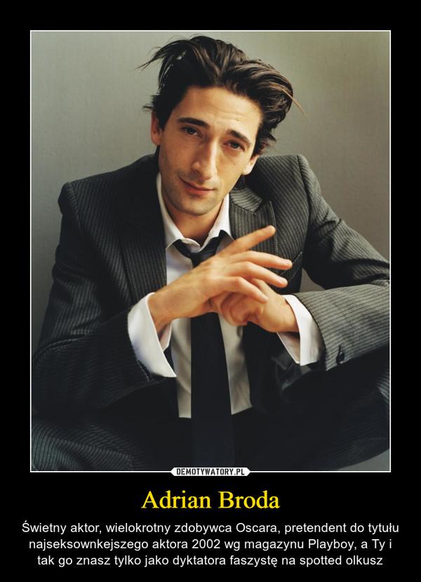 Adrian Broda – Świetny aktor, wielokrotny zdobywca Oscara, pretendent do tytułu najseksownkejszego aktora 2002 wg magazynu Playboy, a Ty i tak go znasz tylko jako dyktatora faszystę na spotted olkusz