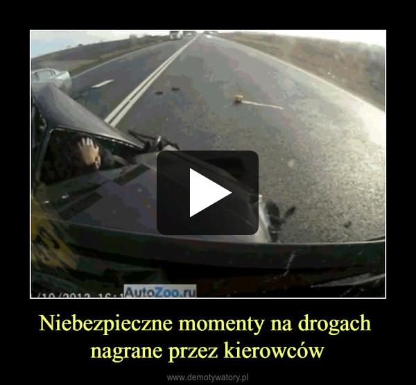 Niebezpieczne momenty na drogach nagrane przez kierowców –