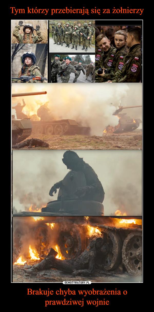 Brakuje chyba wyobrażenia o prawdziwej wojnie –