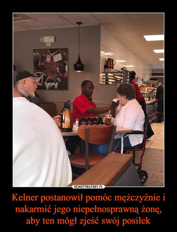 Kelner postanowił pomóc mężczyźnie i nakarmić jego niepełnosprawną żonę, aby ten mógł zjeść swój posiłek –