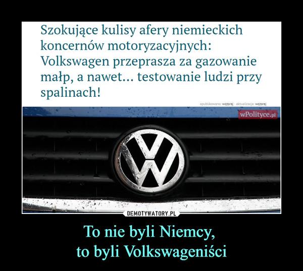 To nie byli Niemcy, to byli Volkswageniści –  Szokujące kulisy afery niemieckich koncernów motoryzacyjnych: Volkswagen przeprasza za gazowanie małp, a nawet... testowanie ludzi przy spalinach!