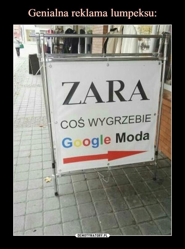 –  zara coś wygrzebie google moda