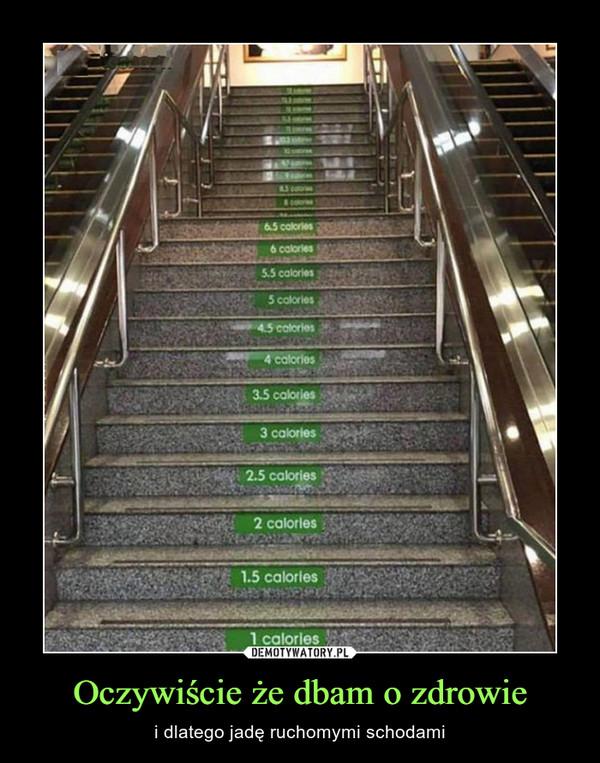 Oczywiście że dbam o zdrowie – i dlatego jadę ruchomymi schodami