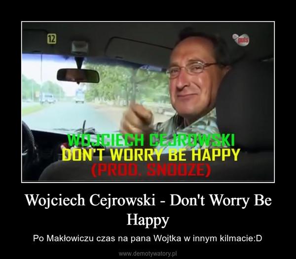 Wojciech Cejrowski - Don't Worry Be Happy – Po Makłowiczu czas na pana Wojtka w innym kilmacie:D