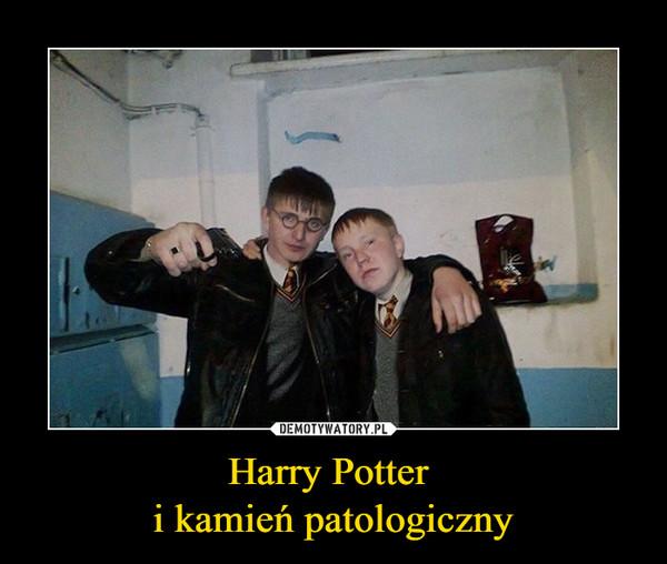 Harry Potter i kamień patologiczny –
