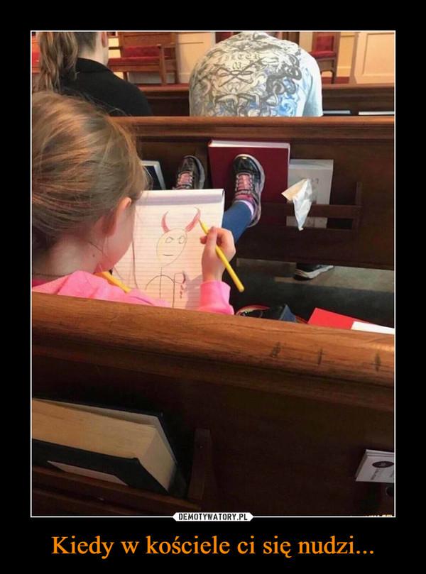 Kiedy w kościele ci się nudzi... –