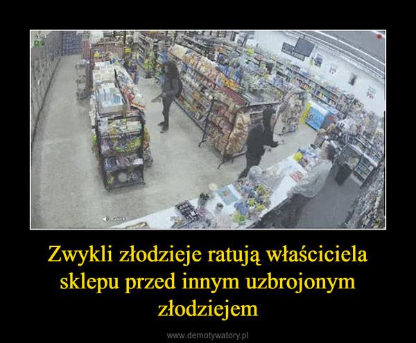 Zwykli złodzieje ratują właściciela sklepu przed innym uzbrojonym złodziejem –