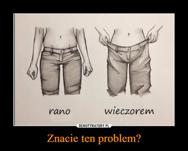 Znacie ten problem? –
