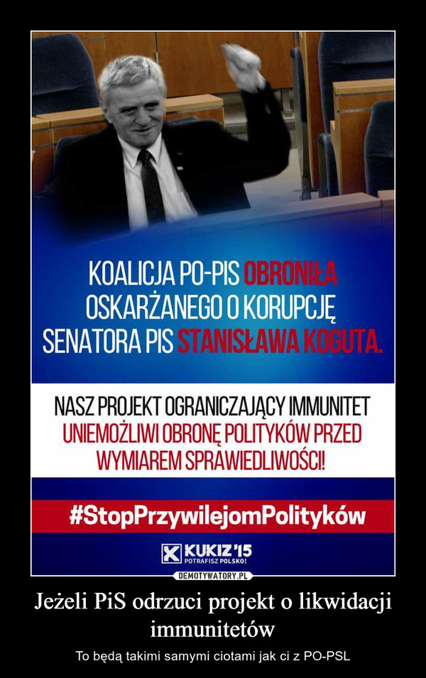 Jeżeli PiS odrzuci projekt o likwidacji immunitetów – To będą takimi samymi ciotami jak ci z PO-PSL