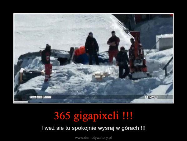 365 gigapixeli !!! – I weź sie tu spokojnie wysraj w górach !!!
