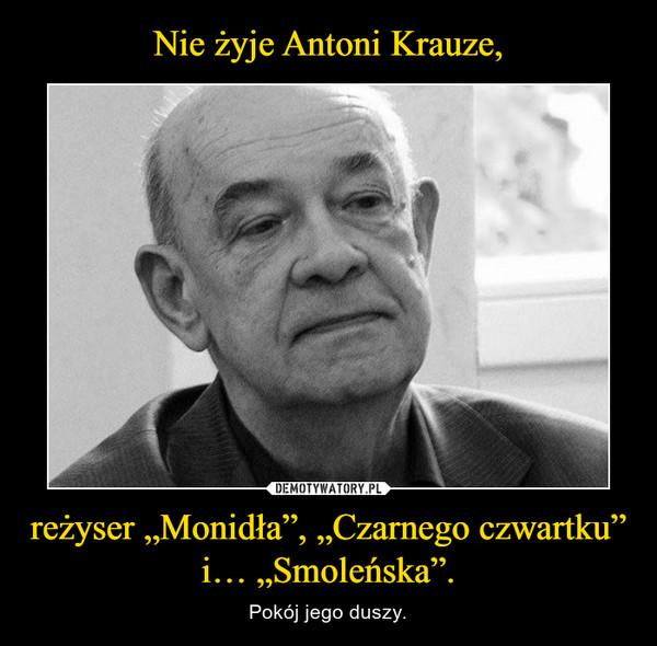 """reżyser """"Monidła"""", """"Czarnego czwartku"""" i… """"Smoleńska"""". – Pokój jego duszy."""