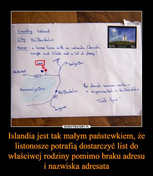 Islandia jest tak małym państewkiem, że listonosze potrafią dostarczyć list do właściwej rodziny pomimo braku adresu i nazwiska adresata –
