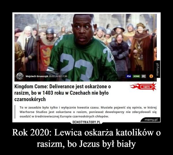 Rok 2020: Lewica oskarża katolików o rasizm, bo Jezus był biały –