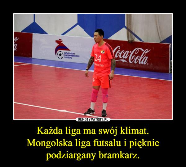 Każda liga ma swój klimat.Mongolska liga futsalu i pięknie podziargany bramkarz. –