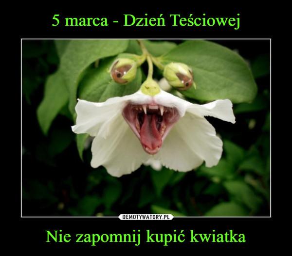Nie zapomnij kupić kwiatka –
